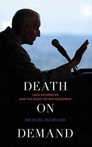 Compare Textbook Prices for Death on Demand: Jack Kevorkian and the Right-to-Die Movement  ISBN 9781442242135 by DeCesare, Michael