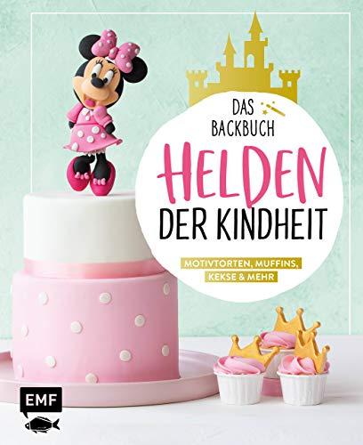 Helden der Kindheit – Das Backbuch – Motivtorten, Muffins, Kekse & mehr: Mit Kultfiguren wie Mickey und Minnie Mouse, Donald, Pluto, Elsa, Olaf, Aladdin, ... Timon und Pumba, Dumbo und Pocahontas