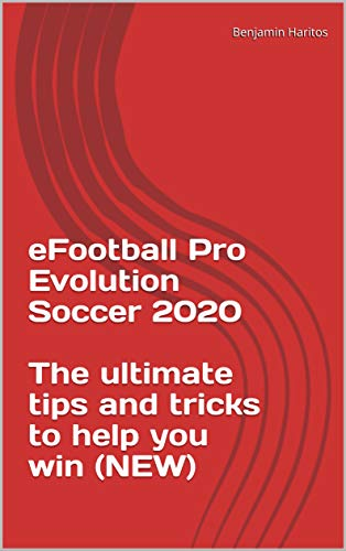 eFootball Pro Evolution Soccer 2020: The ultimate tips and tricks to help you win (NEW) (English Edition)