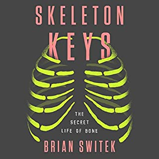 Skeleton Keys     The Secret Life of Bone              By:                                                                                                                                 Brian Switek                               Narrated by:                                                                                                                                 Will Damron                      Length: 6 hrs and 56 mins     23 ratings     Overall 4.3