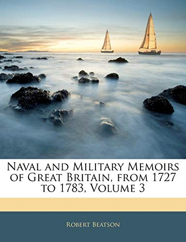 Naval and Military Memoirs of Great Britain, from 1727 to 1783, Volume 3