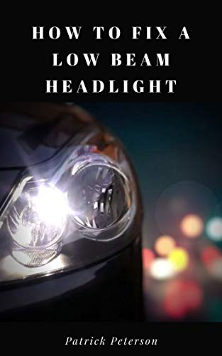 How To Fix a Low Beam Headlight (English Edition)