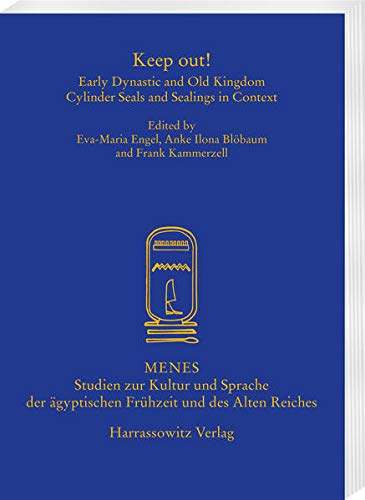 Keep out!: Early Dynastic and Old Kingdom Cylinder Seals and Sealings in Context (Menes: Studien zur Kultur und...