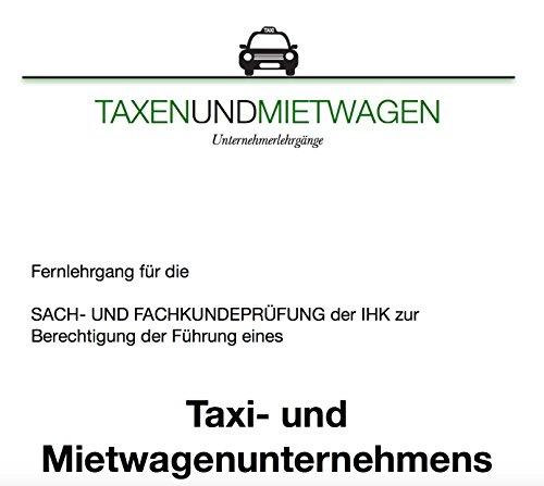 IHK Sach- und Fachkundeprüfung für Taxi- und Mietwagenunternehmer: Aktuelles Lernmaterial in übersichtlichen Kapiteln mit einzelnen Zusammenfassungen und Fallbeispielen.