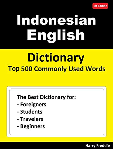 Indonesian English  Dictionary  Top 500 Commonly Used Words: Dictionary for Foreigners, Students, Travelers and Beginners (English Edition)