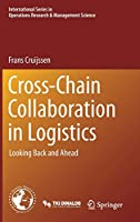 Cross-Chain Collaboration in Logistics: Looking Back and Ahead (International Series in Operations Research & Management Science, 297)