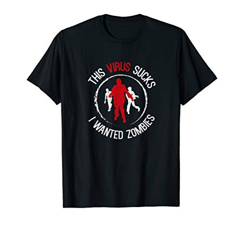 Mens This Virus Sucks I Wanted Zombies Funny Sarcastic Quarantine T-Shirt