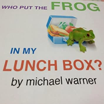 Who Put the Frog in My Lunchbox