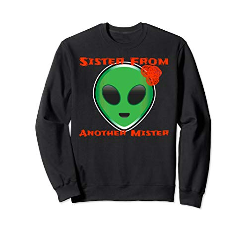 Alien Sister From Another Mister Space Being Halloween Shirt Sweatshirt