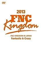 FNC KINGDOM IN JAPAN ~Fantastic & Crazy~ [DVD]