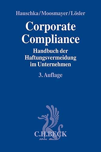 Corporate Compliance: Handbuch der Haftungsvermeidung im Unternehmen