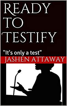 """Ready to Testify (Part 1): """"It's only a test"""" by [Jashen Attaway]"""