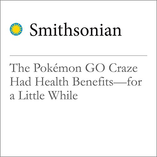 The Pokémon GO Craze Had Health Benefits—for a Little While                   By:                                                                                                                                 Jason Daley                               Narrated by:                                                                                                                                 Mark Schectman                      Length: 3 mins     Not rated yet     Overall 0.0