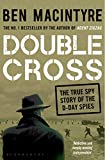 Double Cross: The True Story of The D-Day Spies (English Edition)