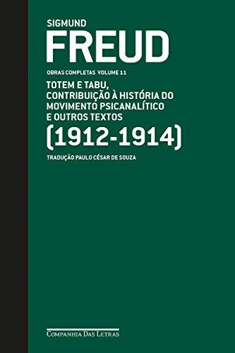 Freud (1912-1914) - Obras completas volume 11: Totem e tabu, Contribuição à história do movimento psicanalítico e outros textos
