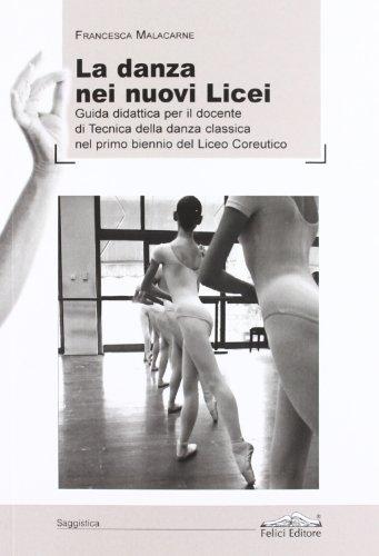 La danza dei nuovi licei. Guida didattica per il docente di tecnica della danza classica nel primo biennio del liceo coreutico