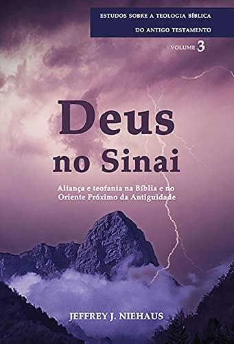 Deus No Sinai – Série Estudos Sobre A Teologia Bíblica Do Antigo Testamento – Aliança E Teofania Na Bíblia E No Oriente Próximo Da Antiguidade.