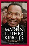 Martin Luther King, Jr.: A Biography (Greenwood Biographies)