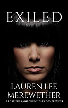 Exiled: A Lost Pharaoh Chronicles Complement (The Lost Pharaoh Chronicles Complement Collection Book 1) by [Lauren Lee Merewether]