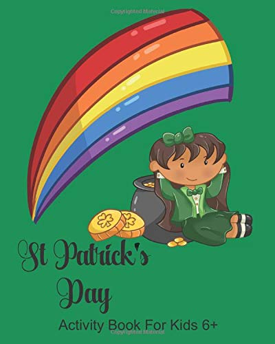 St Patrick's Day Activity Book For Kids 6+: Irish Girl Kids Creativity Workbook, Dot to Dot, Pot of Gold Word Search, Maze, Coloring, Drawing, ... Pictograms, Wordoku, Create Bookmarks