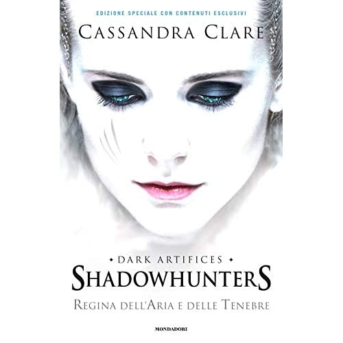 Regina dell'aria e delle tenebre. Dark artifices. Shadowhunters. Ediz. speciale