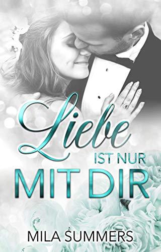 Liebe ist nur mit Dir: Liebesroman