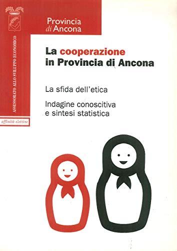 La cooperazione in provincia di Ancona. Le sfide dell'etica. Indagine campionaria e sintesi statistica. Atti del Convegno (Ancona, 2 luglio 2004)