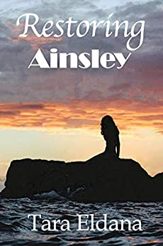 Restoring Ainsley by [Tara Eldana]