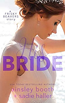 His Bride (Frisky Beavers Quickies Book 3) by [Ainsley Booth, Sadie Haller]