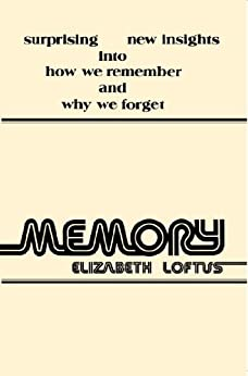 Memory: Surprising New Insights into How We Remember and Why We Forget by [Elizabeth F. Loftus]