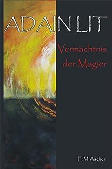 Adain Lit: Vermächtnis der Magier  (Zweiter Band der Saga) (German Edition) by [E.M. Ascher]