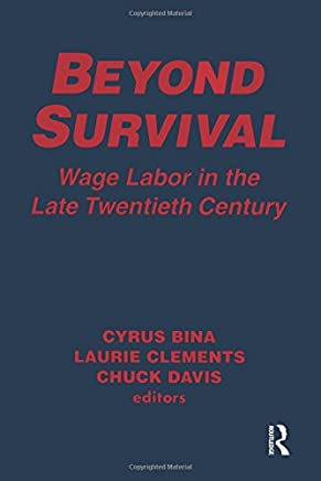 Beyond Survival: Wage Labor in the Late Twentieth Century: Wage Labour and Capital in the Late Twentieth Century (Labour & Human Resources)