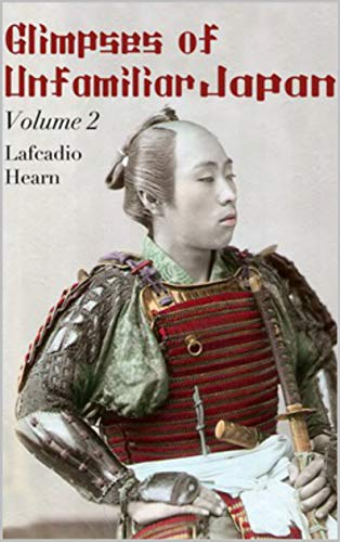 Glimpses of Unfamiliar Japan, Vol 2: Annotated (English Edition)