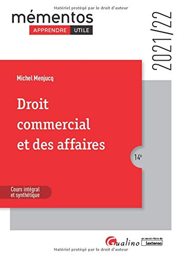 Droit commercial et des affaires: Le commerçant - Les actes de commerce - Le fonds de commerce - Le bail commercial - Les contrats commerciaux - Les règles de droit de la concurrence (2021-2022)