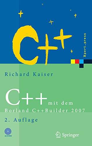 C++ mit dem Borland C++Builder 2007: Einführung in den C++-Standard und die objektorientierte Windows-Programmierung (Xpert.press)