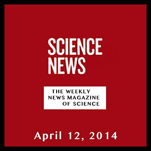 Science News, April 12, 2014 audiobook cover art