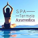 Spa Termale Ayurvedica - Corpo e Mente Bilanciati, Pratiche Spirituali per Pace Interiore