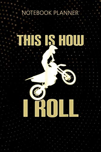 Notebook Planner This Is How I Roll Motorcycle Unisex Dirt Biker: 6x9 inch, Homework, Personalized, Journal, Do It All, To Do List, Daily Journal, 114 Pages