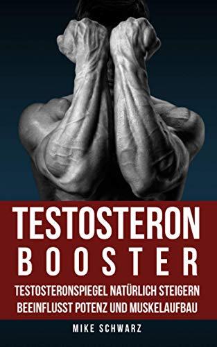 Testosteron Booster: Testosteronspiegel natürlich steigern beeinflusst Potenz und Muskelaufbau