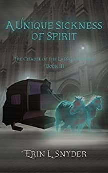 A Unique Sickness of Spirit (The Citadel of the Last Gathering Book 3) by [Erin L. Snyder]