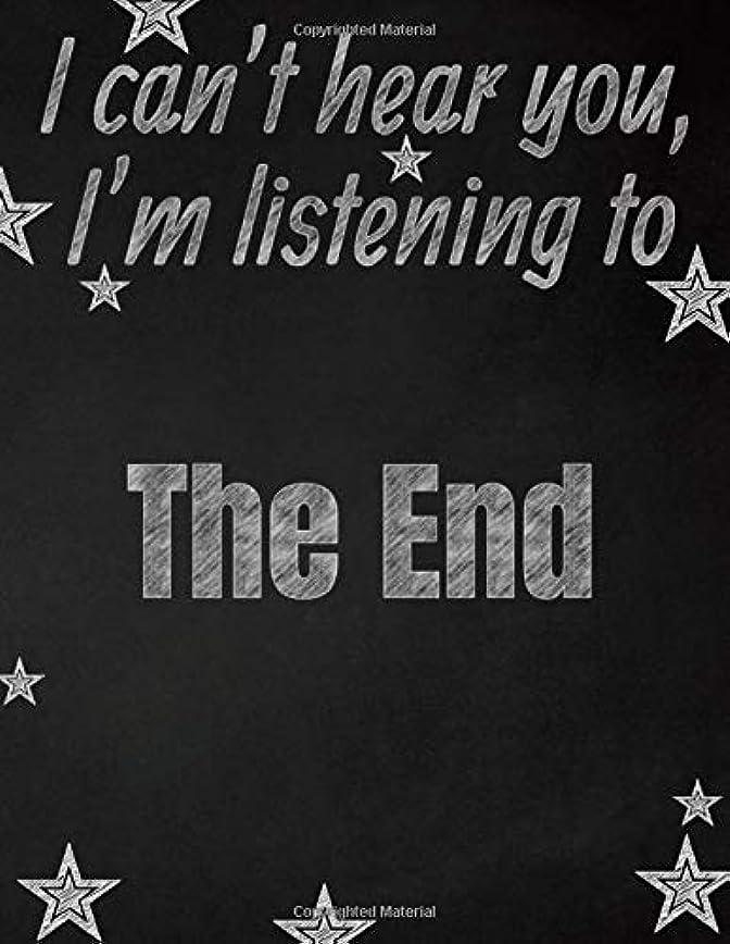 羨望ラリーベルモントストラップI can't hear you, I'm listening to The End creative writing lined notebook: Promoting band fandom and music creativity through writing…one day at a time