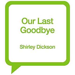 Our Last Goodbye                   By:                                                                                                                                 Shirley Dickson                           Length: 10 hrs and 30 mins     Not rated yet     Overall 0.0