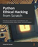Python Ethical Hacking from Scratch: Think like an ethical hacker, avoid detection, and successfully develop, deploy, detect, and avoid malware