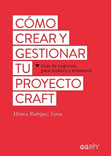 Cómo crear y gestionar tu proyecto craft. Guía de negocios para makers y artesanos (GGDiy)