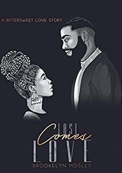 Last Comes Love: A Bittersweet Love Story by [Brookelyn Mosley]