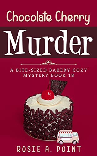 Chocolate Cherry Murder (A Bite-sized Bakery Cozy Mystery Book 18) by [Rosie A. Point]