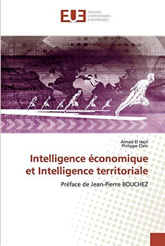 Intelligence économique et Intelligence territoriale: Préface de Jean-Pierre BOUCHEZ