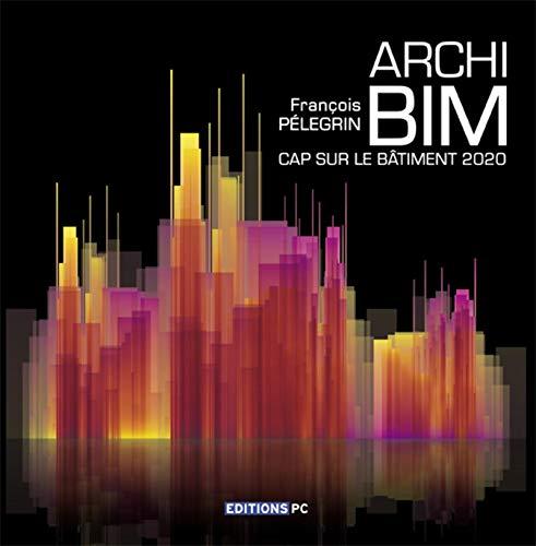 Archi bim - cap sur le bâtiment 2020 (PC EDITIONS)