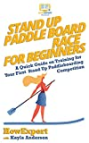 Stand Up Paddle Board Racing for Beginners: A Quick Guide on Training for Your...