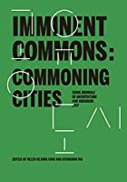 Commoning Cities: Seoul Biennale of Architecture and Urbanism 2017 (Imminent Commons)
